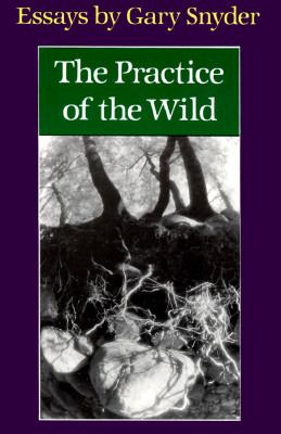 Practice of the Wild: Essays