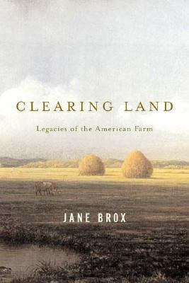 Clearing Land Legacies of the American Farm