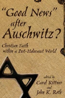 Good News After Auschwitz? Christian Faith in a Post-Holocaust World