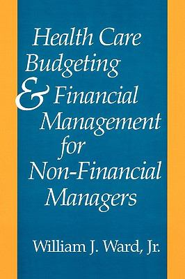 Health Care Budgeting and Financial Management for Non-Financial Managers A New England Healthcare Assembly Book