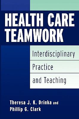 Health Care Teamwork Interdisciplinary Practice and Teaching