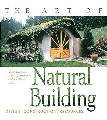 Art of Natural Building Design, Construction, Resources