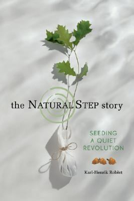 Natural Step Story Seeding a Quiet Revolution