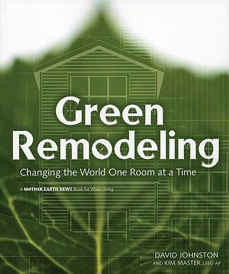 Green Remodeling Changing the World One Room at a Time