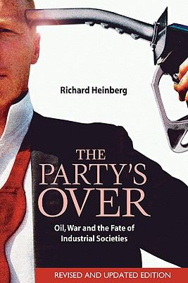 Party's Over Oil, War And The Fate Of Industrial Societies