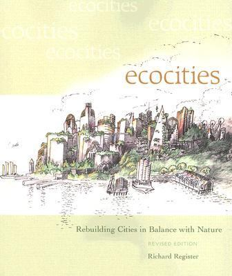 Ecocities Rebuilding Cities in Balance With Nature