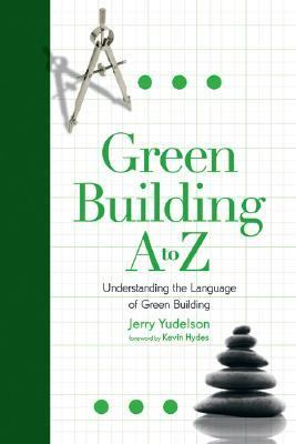 Green Building, A to Z: Understanding the Language of Green Building