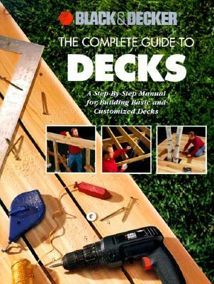 Complete Guide to Decks A Step-By-Step Manual for Building Basic and Advanced Decks