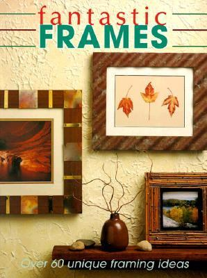 Fantastic Frames Over 60 Unique Framing Ideas