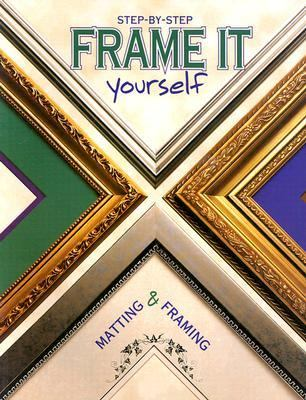 Step-By-Step Frame It Yourself Matting & Framing Step-By-Step