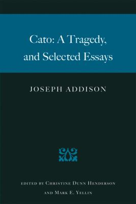 Cato A Tragedy, and Selected Essays