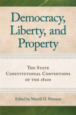 Democracy, Liberty, and Property : The State Constitutional Conventions of The 1820s