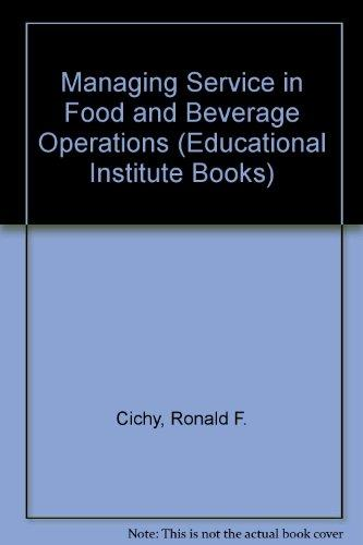 Managing Service in Food and Beverage Operations (Educational Institute Books)
