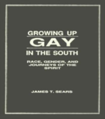 Growing Up Gay in the South: Race, Gender, and Journeys of the Spirit (Haworth Gay & Lesbian Studies)