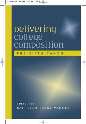 Delivering College Composition The Fifth Canon