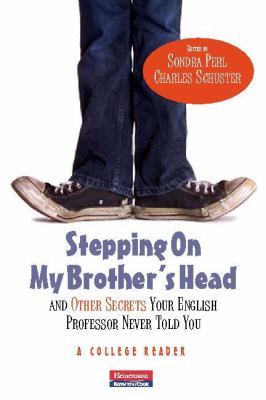 """Stepping On My Brother's Head"" and Other Secrets Your English Professor Never Told You: A College Reader"