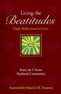Living the Beatitudes : Daily Reflections for Lent: From the L'Arche Daybreak Community - Henri J. M. Nouwen - Paperback