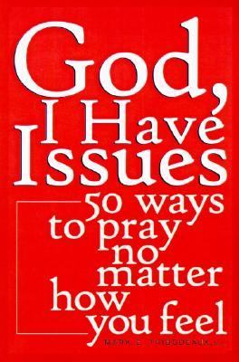 God, I Have Issues 50 Ways To Pray No Matter How You Feel