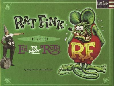 "Rat Fink The Art of Ed ""Big Daddy"" Roth"