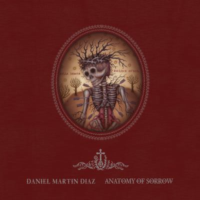 Anatomy of Sorrow: The Artwork of Daniel Martin Diaz (Last Gasp)