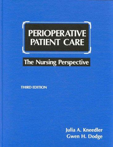 Perioperative Patient Care: The Nursing Perspective (PERIOPERATIVE PATIENT CARE (KNEEDLER))