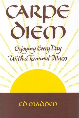 Carpe Diem: Enjoying Every Day with a Terminal Illness
