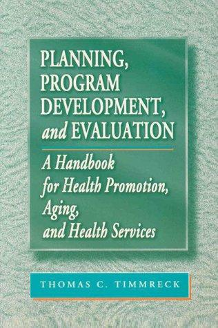 Planning, Program Development, and Evaluation: A Handbook for Health Promotion, Aging, and Health Services