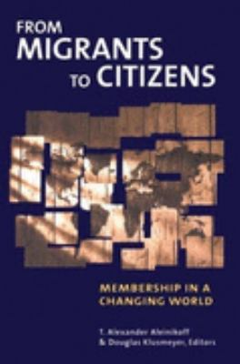 From Migrants to Citizens Membership in a Changing World