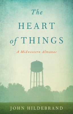 Heart of Things : A Midwestern Almanac