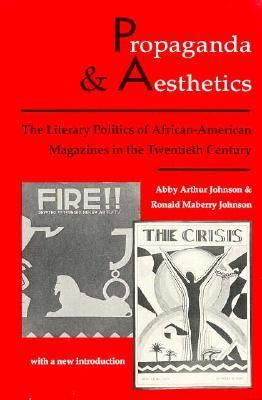Propaganda and Aesthetics The Literary Politics of African-American Magazines in the Twentieth Century