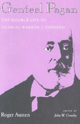 Genteel Pagan The Double Life of Charles Warren Stoddard