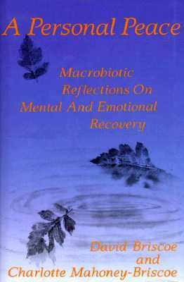Personal Peace: Macrobiotic Reflections on Mental and Emotional Recovery