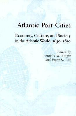 Atlantic Port Cities Economy, Culture, and Society in the Atlantic World, 1650-1850