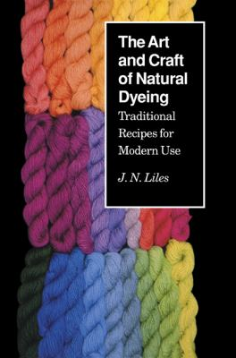 Art and Craft of Natural Dyeing Traditional Recipes for Modern Use