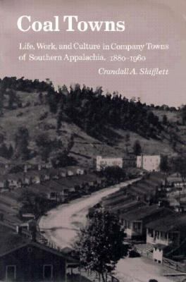 Coal Towns Life, Work, and Culture in Company Towns of Southern Appalachia, 1880-1960