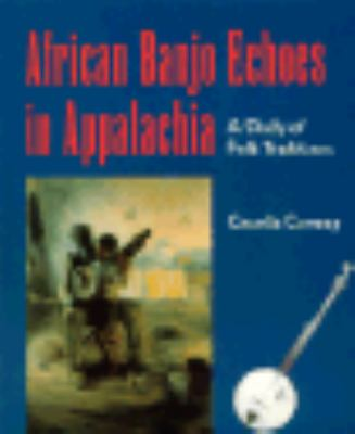 African Banjo Echoes in Appalachia A Study of Folk Traditions