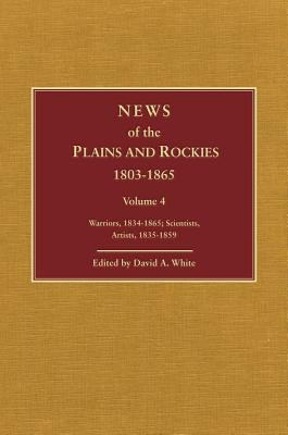 News of the Plains and Rockies 1803-1865 Warriors, Scientists & Artists