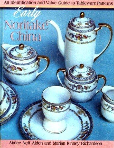 Early Noritake China: An Identification and Value Guide to Tableware Patterns