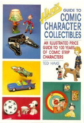 Hake's Guide to Comics Collectibles: An Illustrated Price Guide to 100 Years of Comic Strip Characters