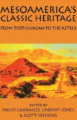 Mesoamerica's Classic Heritage From Teotihuacan to the Aztecs