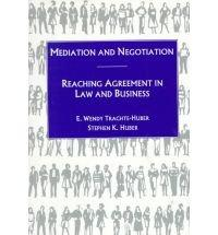 Mediation and Negotiation: Reaching Agreement in Law and Business