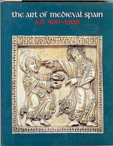 The Art of Medieval Spain, A.D. 500-1200