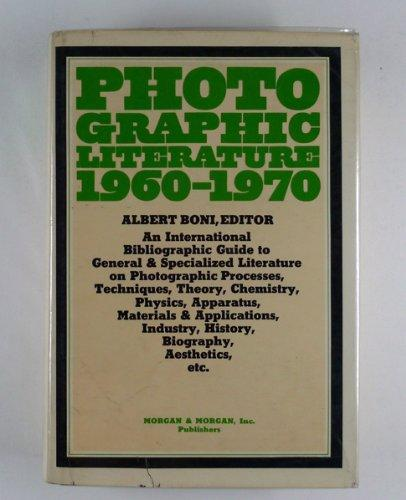 Photographic Literature, 1960-1970: An International Bibliographic Guide to General & Specialized Literature on Photographic Processes, Techniques, ... History, Biography, Aesthetics, etc.