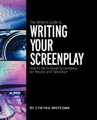 Writer's Guide to Writing Your Screenplay How to Write Great Screenplays for Movies and Television