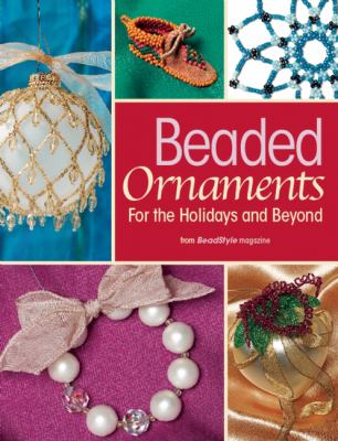 Beaded Ornaments for the Holidays and Beyond