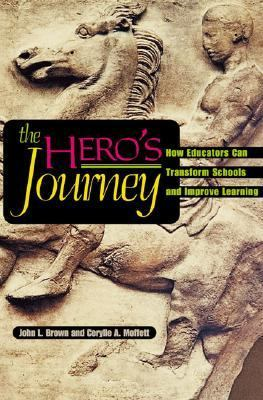 Hero's Journey How Educators Can Transform Schools and Improve Learning