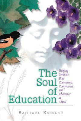 Soul of Education Helping Students Find Connection, Compassion, and Character at School