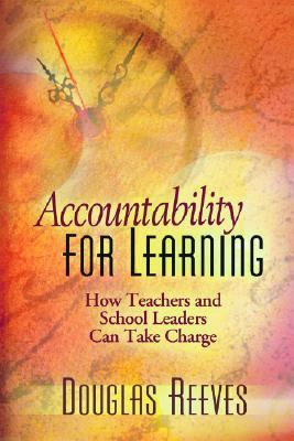 Accountability for Learning How Teachers and School Leaders Can Take Charge