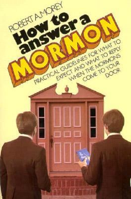 How to Answer a Mormon Practical Guidelines for What to Expect and What to Reply When the Mormons Come to Your Door