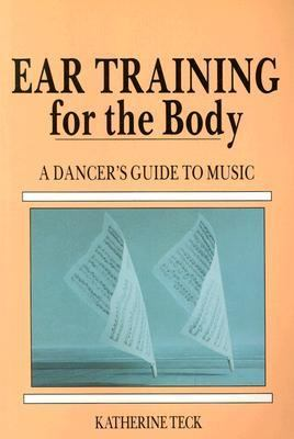 Ear Training for the Body A Dancer's Guide to Music